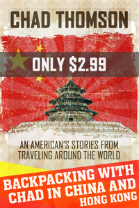 Backpacking With Chad In China & Hong Kong: An American's stories from traveling the world